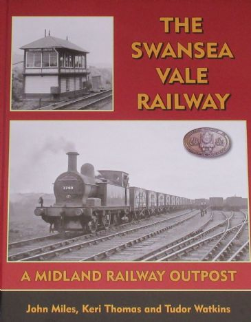 The Swansea Vale Railway - A Midland Railway Outpost, by John Miles, Keri Thomas and Tudor Watkins